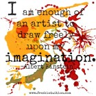 I am enough of an artist to draw freely upon my imagination.